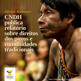 CNDH publica relatório sobre direitos dos povos e comunidades tradicionais