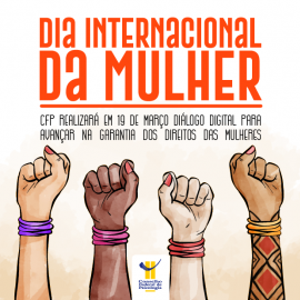 CFP promove Diálogo Digital em comemoração ao Dia Internacional da Mulher