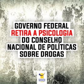 Governo Federal retira a Psicologia dos debates sobre drogas no país