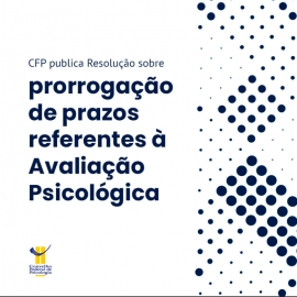CFP publica Resolução sobre prorrogação de prazos referentes à Avaliação Psicológica